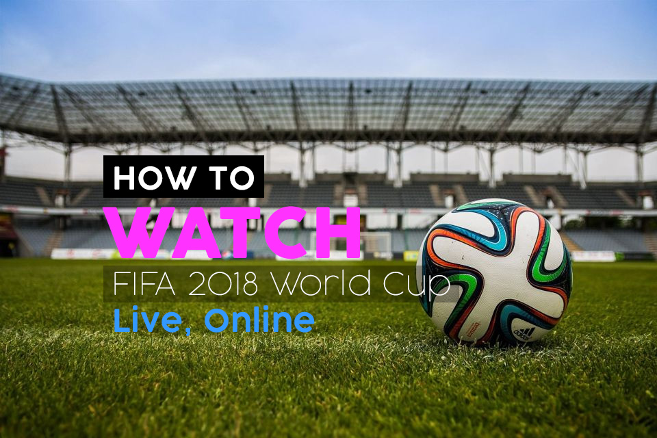 World Cup 2018: How To Watch Matches Online and On TV Stream Live in Kenya Time for Free