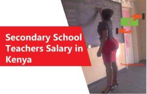 Secondary schoolTeachers Salary in Kenya