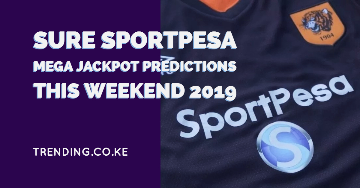 Sure Sportpesa Mega Jackpot Predictions This Weekend 2019