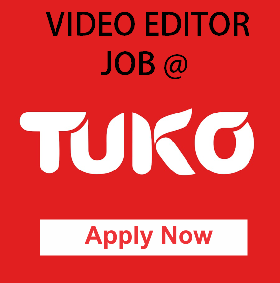 Tuko Jobs 2019: TUKO.co.ke is Hiring a Video Editor