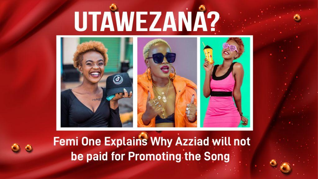 UTAWEZANA? Femi One Explains Why Azziad Nasenya will not be Paid for Promoting the Song 'UTAWEZANA'